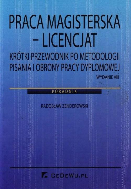 okładka Praca magisterska Licencjat Krótki przewodnik po metodologii pisania i obrony pracy dyplomowejksiążka      Radosław Zenderowski