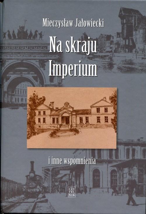 okładka Na skraju Imperium i inne wspomnieniaksiążka |  | Mieczysław Jałowiecki