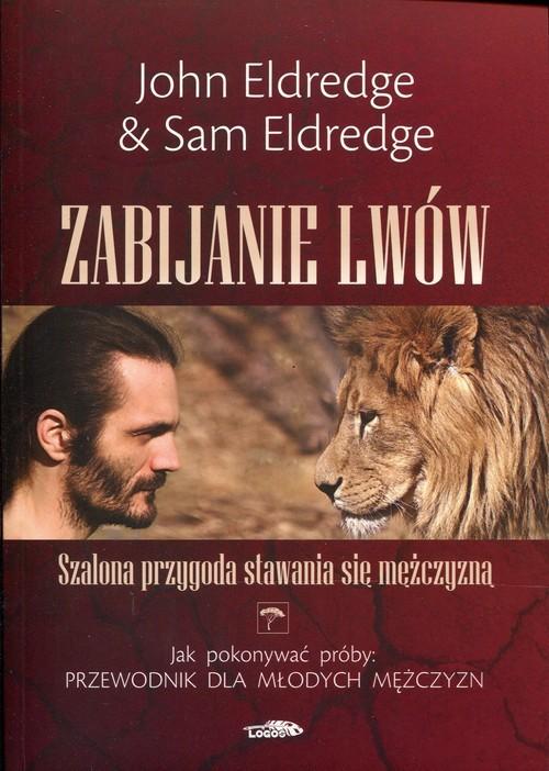 okładka Zabijanie lwów Szalona przygoda stawania się mężczyznąksiążka |  | John Eldredge, Sam Eldredge