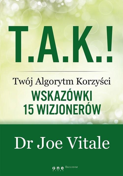 okładka T.A.K.! - Twój Algorytm Korzyści Wskazówki 15 wizjonerówksiążka |  | Joe Vitale