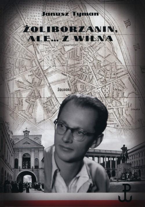 okładka Żoliborzanin ale z Wilnaksiążka      Tyman Janusz