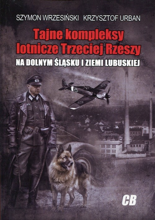 okładka Tajne kompleksy lotnicze Trzeciej Rzeszy na Dolnym  Śląsku i Ziemi Lubuskiejksiążka |  | Szymon Wrzesiński, Krzysztof  Urban