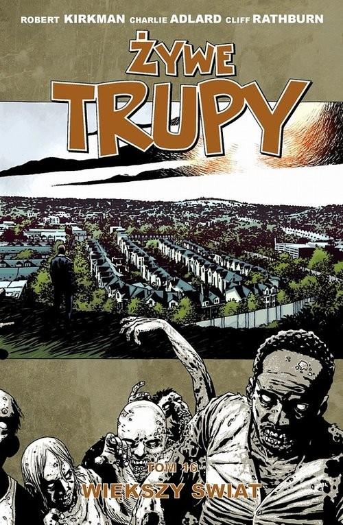 okładka Żywe trupy 16 Większy światksiążka |  | Robert Kirkman, Charlie Adlard, Cliff Rathburn
