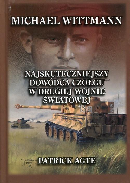 okładka Michael Wittmann Najskuteczniejszy dowódca czołgu w drugiej wojnie światowej Tom 1książka |  | Agte Patrick
