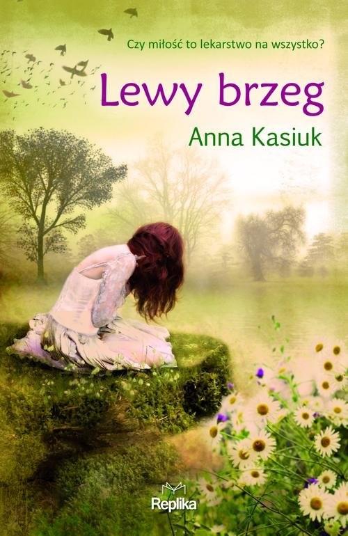 okładka Lewy brzeg Łowiska Tom 1książka      Anna Kasiuk