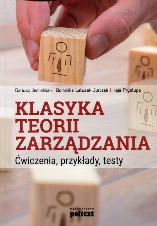 okładka Klasyka teorii zarządzania Ćwiczenia, przykłady, testyksiążka |  | Dariusz Jemielniak, Dominika Latusek-Jurczak, Kaja Prystupa