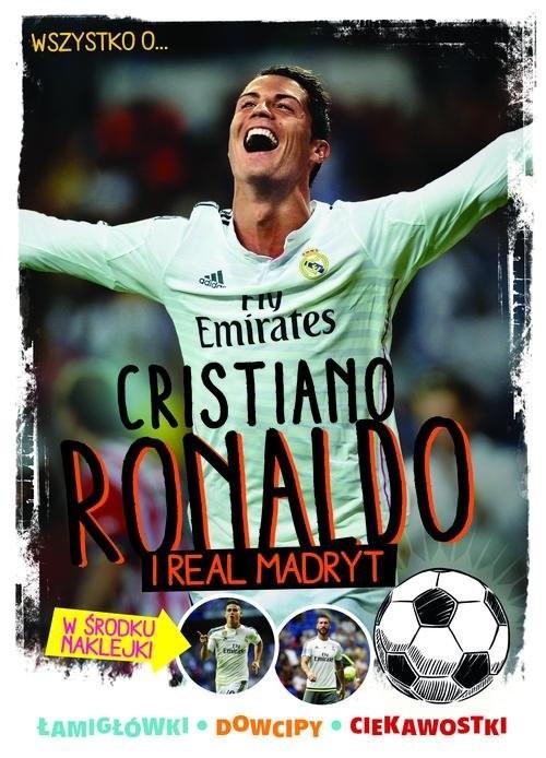 okładka Wszystko o... Cristiano Ronaldo i Realu Madrytksiążka |  | Zółtowska-Darska Yvette