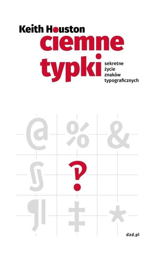 okładka Ciemne typki Sekretne życie znaków typograficznych, Książka | Houston Keith