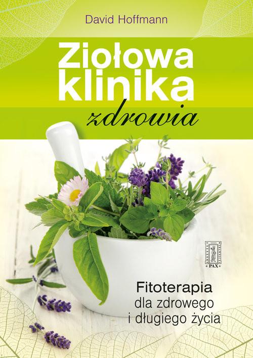 okładka Ziołowa klinika zdrowia Fitoterapia dla zdrowego i długiego życia, Książka | Hoffmann David