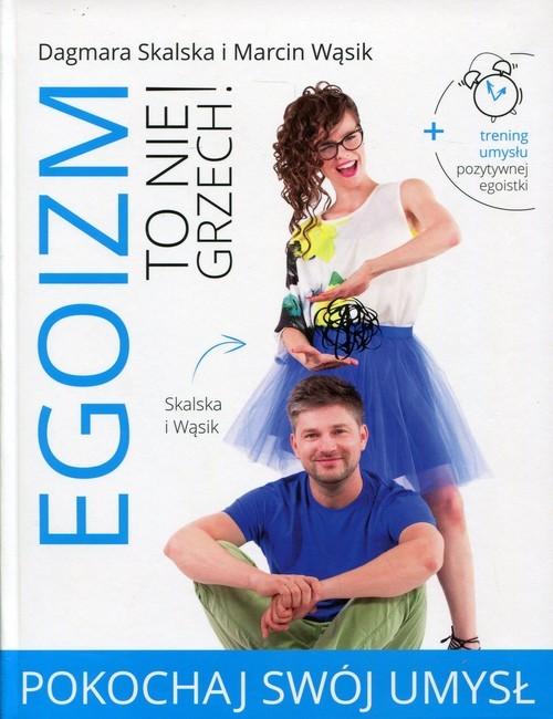 okładka Egoizm to nie grzech! Pokochaj swój umysłksiążka |  | Dagmara Skalska, Marcin Wąsik