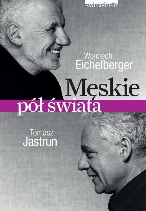 okładka Męskie pół świataksiążka |  | Wojciech Eichelberger, Tomasz Jastrun