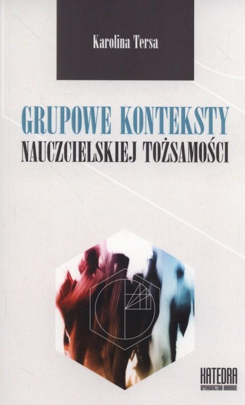 okładka Grupowe konteksty nauczycielskiej tożsamościksiążka |  | Tersa Karolina