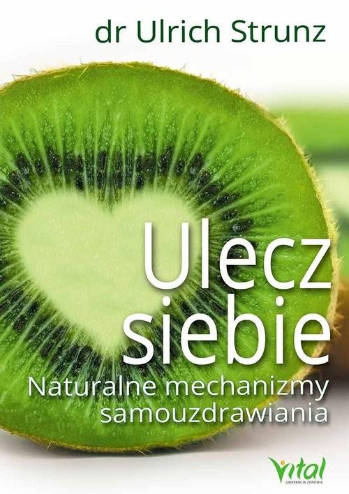 okładka Ulecz siebie Naturalne mechanizmy samouzdrawianiaksiążka |  | Strunz Ulrich