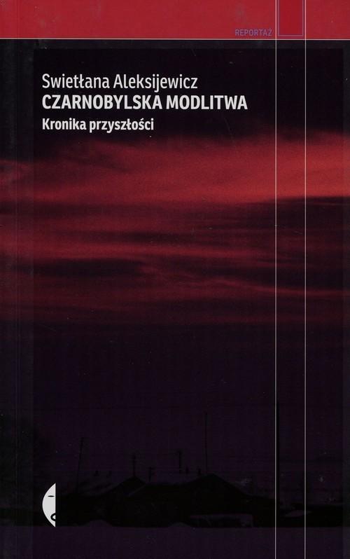 okładka Czarnobylska modlitwa Kronika przyszłościksiążka      Swietłana Aleksijewicz