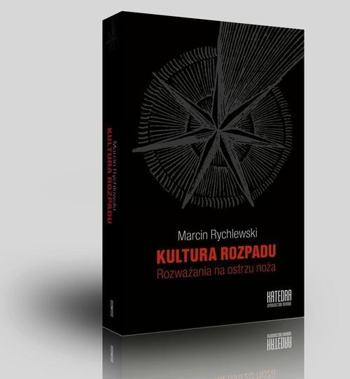 okładka Kultura rozpadu Rozważania na ostrzu noża, Książka | Marcin Rychlewski