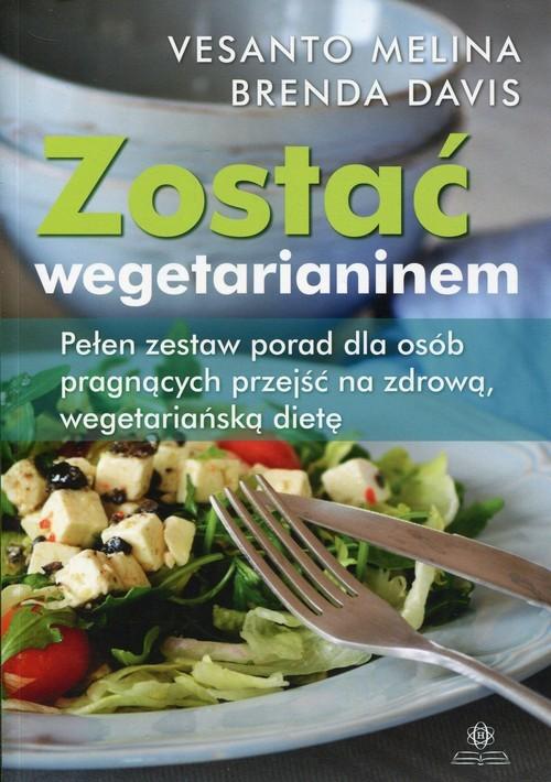 okładka Zostać wegetarianinem Pełen zestaw porad dla osób pragnących przejść na zdrową, wegetariańską dietę, Książka | Vesanto Melina, Brenda Davis