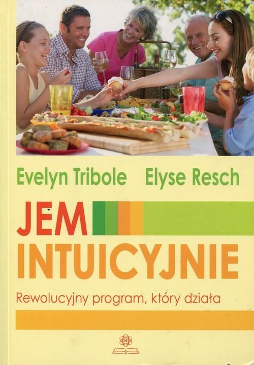 okładka Jem intuicyjnie Rewolucyjny program, który działa, Książka | Evelyn Tribole, Elyse Resch