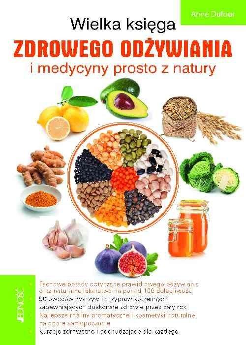 okładka Wielka księga zdrowego odżywiania i medycyny prosto z naturyksiążka      Dufour Anne