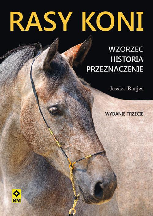 okładka Rasy koni Wzorzec Historia Przeznaczenieksiążka |  | Bunjes Jessica