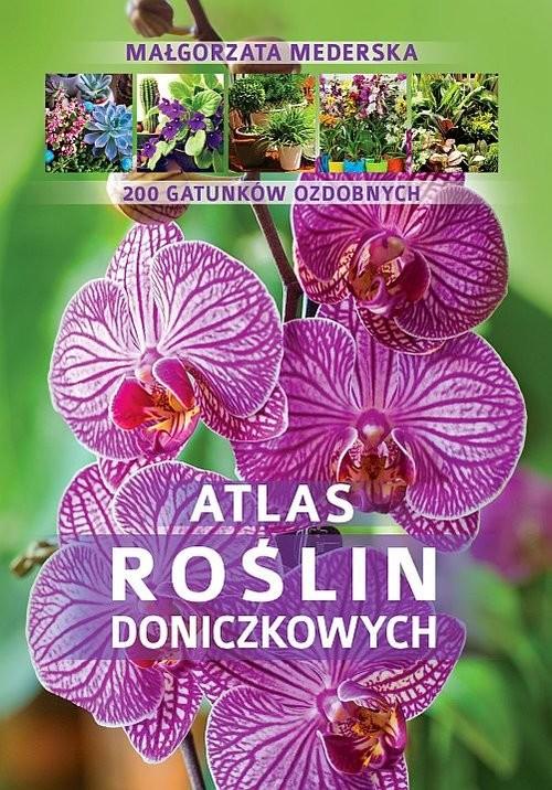 okładka Atlas roślin doniczkowych  200 gatunków ozdobnych, Książka   Mederska Małgorzata
