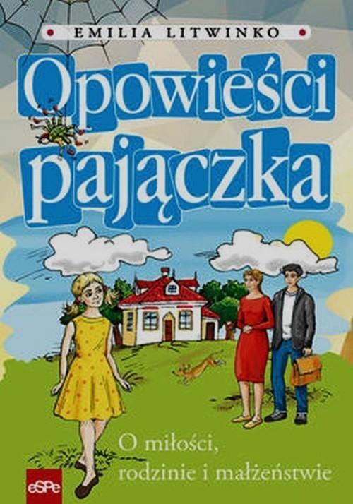okładka Opowieści pajączka O miłości, rodzinie i małżeństwieksiążka      Litwinko Emilia