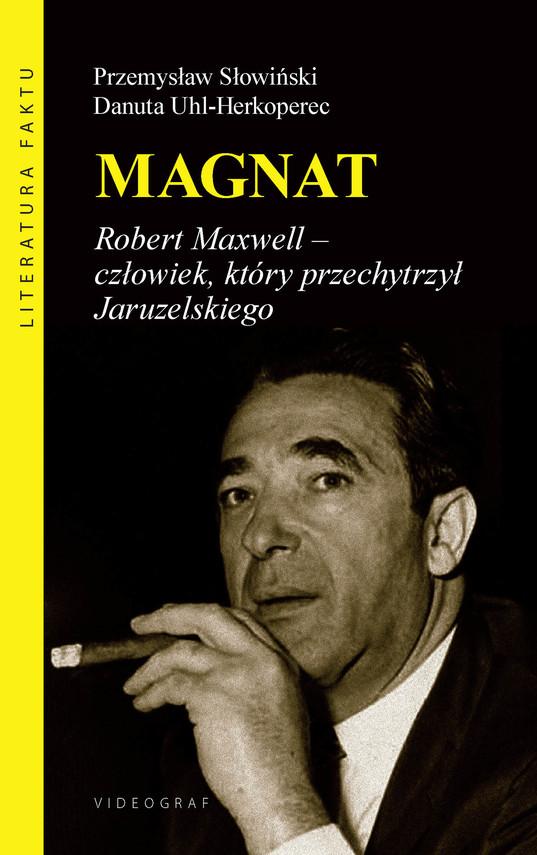 okładka Magnat. Robert Maxwell - człowiek, który przechytrzył Jaruzelskiegoebook   epub, mobi   Przemysław Słowiński, Danuta Uhl-Herkoperec