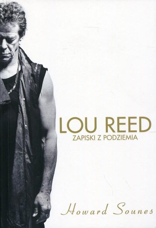 okładka Lou Reed Zapiski z podziemia, Książka   Sounes Howard