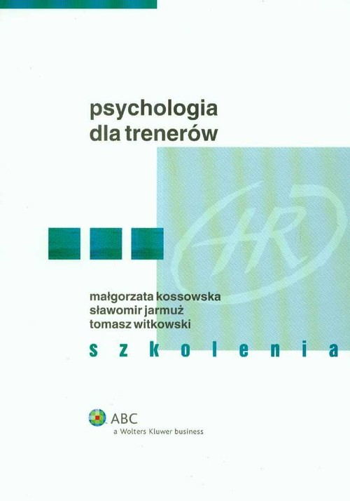 okładka Psychologia dla trenerów Szkoleniaksiążka      Małgorzata Kossowska, Sławomir Jarmuż, Tomasz  Witkowski