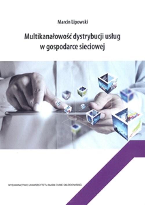 okładka Multikanałowość dystrybucji usług w gospodarce sieciowejksiążka |  | Lipowski Marcin