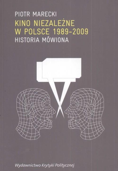 okładka Kino niezależne w Polsce 1989-2009 Historia mówiona, Książka | Piotr  Marecki