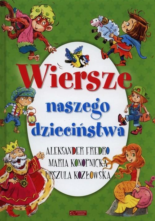 okładka Wiersze naszego dzieciństwaksiążka |  | Aleksander Fredro, Urszula Kozłowska, Maria Konopnicka