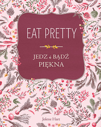 okładka Eat Pretty. Jedz i bądź pięknaksiążka      Jolene Hart
