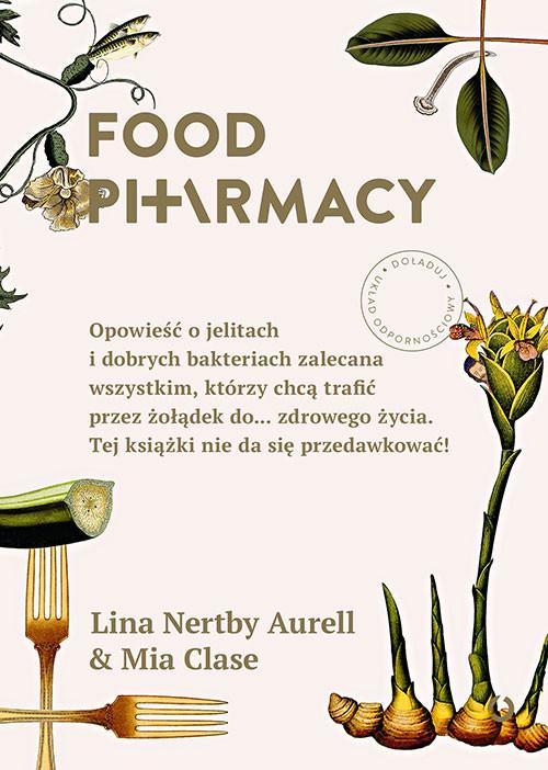 okładka Food Pharmacy. Opowieść o jelitach i dobrych bakteriach zalecana wszystkim, którzy chcą trafić przez żołądek do... zdrowego życia. Tej książki nie da się przedawkować!książka |  | Lina Nertby Aurell, Mia Clase