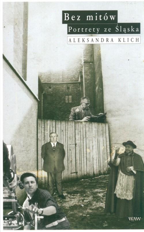 okładka Bez mitów. Portrety ze Śląskaksiążka      Aleksandra Klich