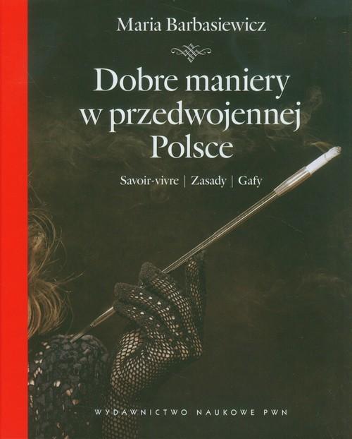 okładka Dobre maniery w przedwojennej Polsce Savoir-vivre, zasady, gafyksiążka      Maria Barbasiewicz