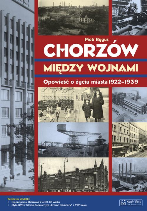 okładka Chorzów między wojnami Opowieść o życiu miasta 1922-1939książka |  | Rygus Piotr