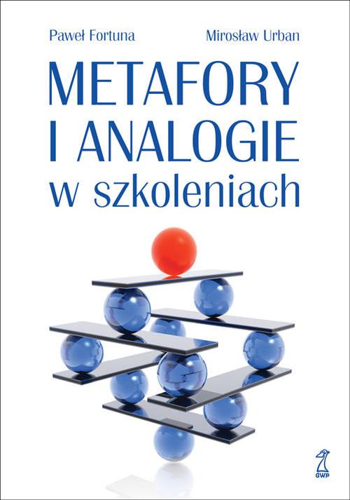 okładka Metafory i analogie w szkoleniachksiążka |  | Paweł  Fortuna, Mirosław Urban