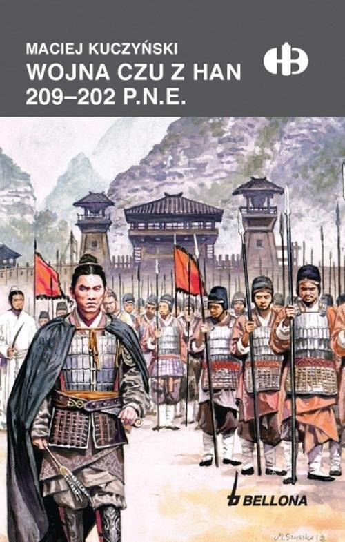okładka Wojna Czu z Han 209-202 p.n.e.książka      Maciej Kuczyński