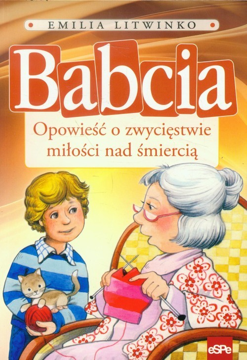 okładka Babcia Opowieść o zwycięstwie miłości nad śmierciąksiążka |  | Litwinko Emilia