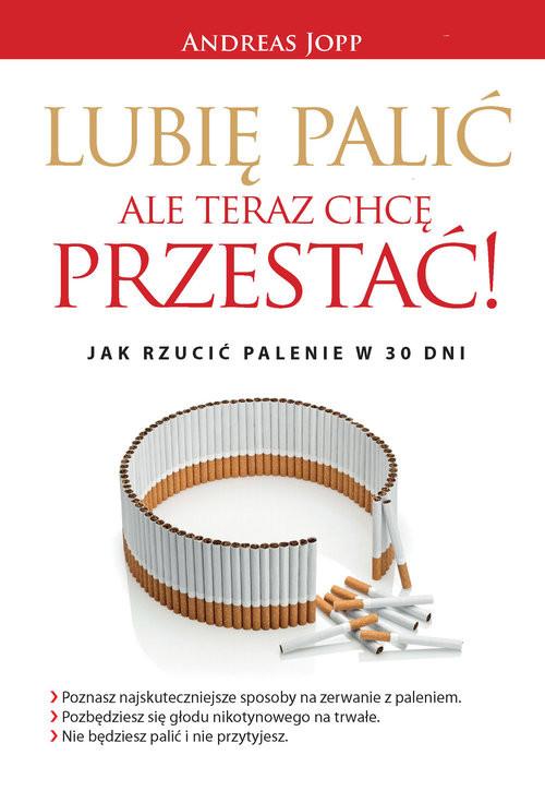 okładka Lubię palić ale teraz chcę przestać Jak rzucić palenie w 30 dniksiążka      Jopp Andreas
