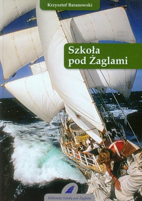 okładka Szkoła pod Żaglamiksiążka      Baranowski Krzysztof