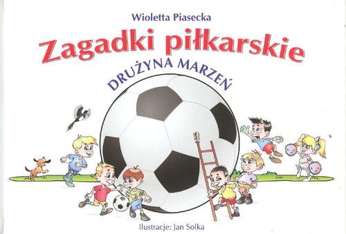 okładka Zagadki piłkarskie Drużyna marzeń, Książka | Piasecka Wioletta