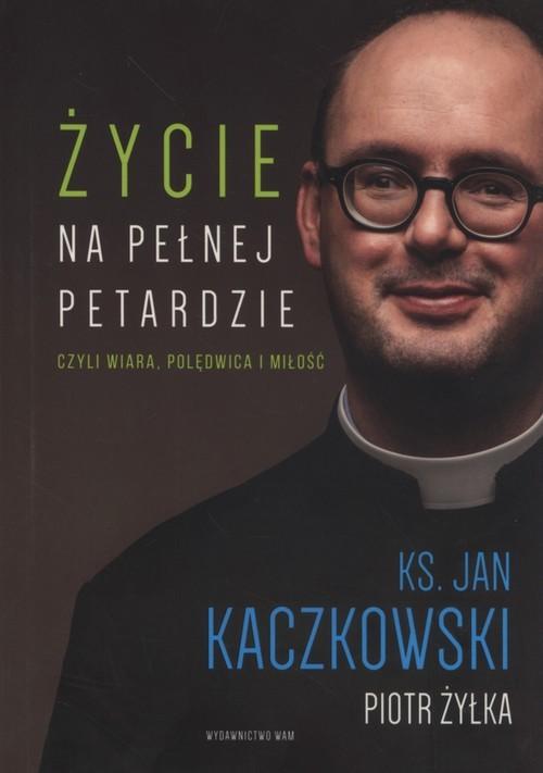 okładka Życie na pełnej petardzie czyli wiara, polędwica, miłośćksiążka      Ks. Jan Kaczkowski, Piot Żyłka