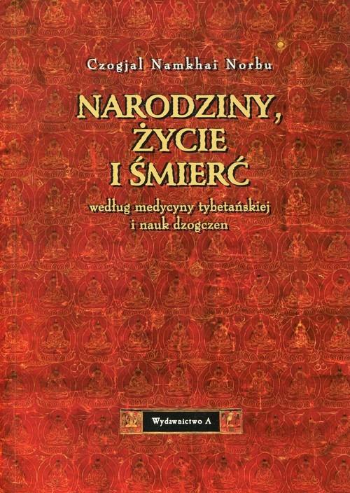 okładka Narodziny, życie i śmierć według medycyny tybetańskiej i nauk dzogczen, Książka   Czogjal Namkhai Norbu