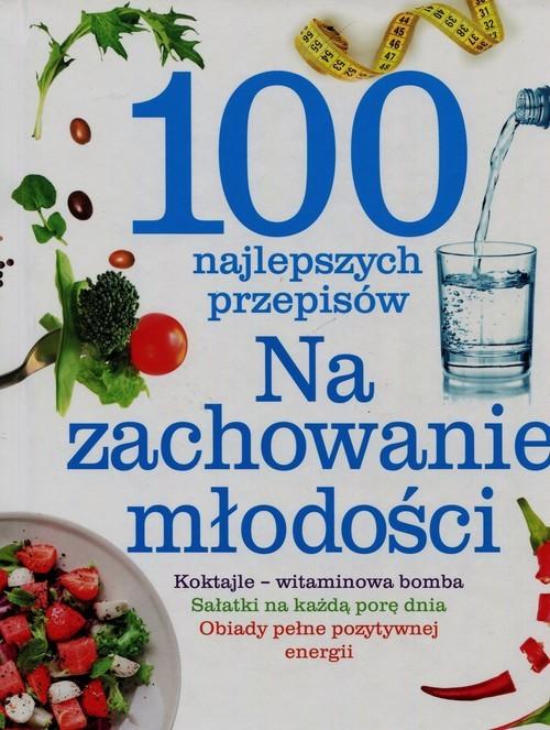 okładka 100 najlepszych przepisów Na zachowanie młodości, Książka | Praca Zbiorowa