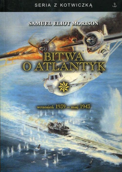 okładka Bitwa o Atlantyk wrzesień 1939 - maj 1943książka      Samuel Eliot Morison