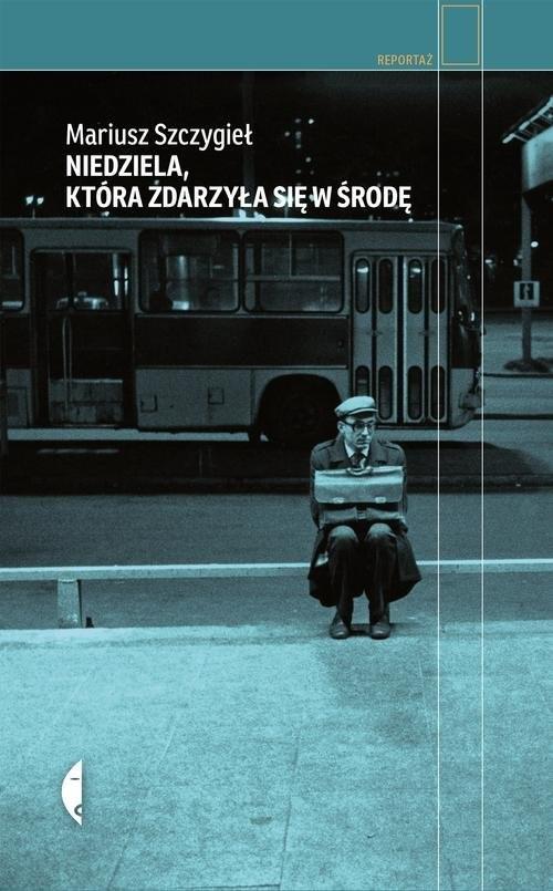 okładka Niedziela, która zdarzyła się w środę, Książka | Mariusz Szczygieł