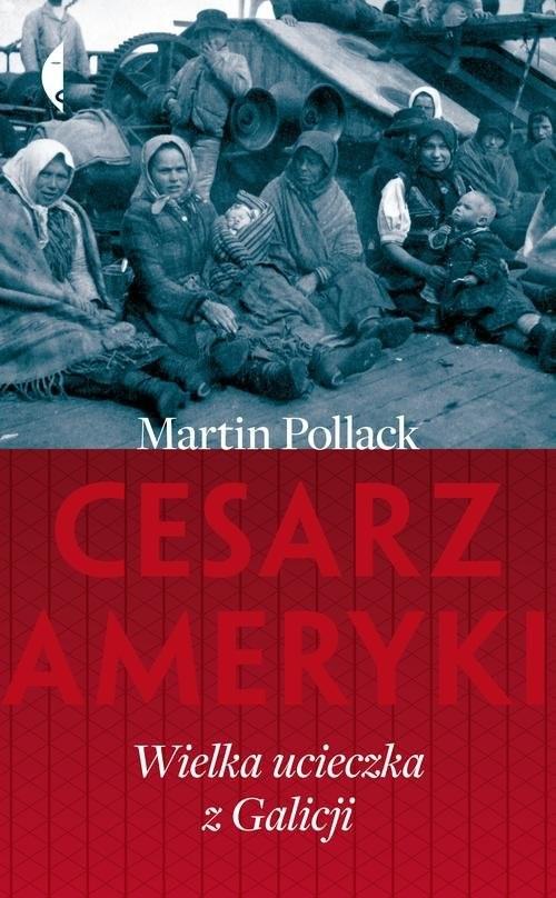 okładka Cesarz Ameryki Wielka ucieczka z Galicji, Książka | Martin Pollack