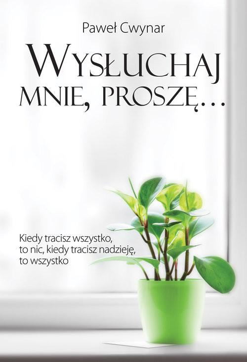 okładka Wysłuchaj mnie, proszę…książka |  | Paweł Cwynar