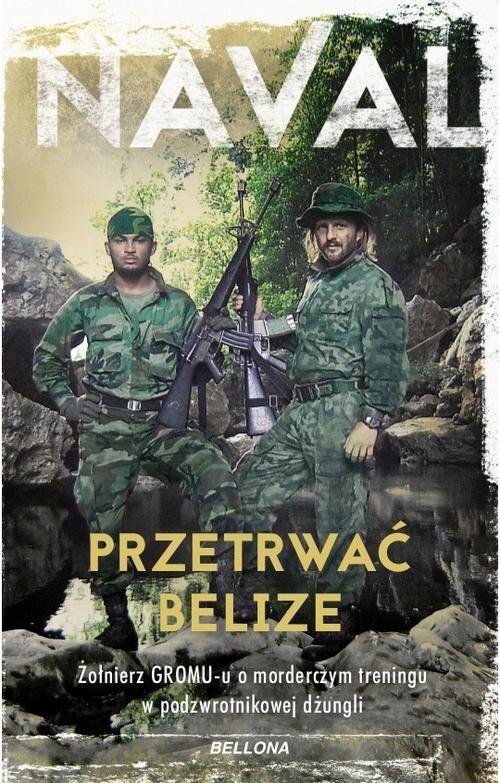 okładka Przetrwać Belize Żołnierz GROM-u o morderczym treningu w podzwrotnikowej dżungli, Książka | Naval